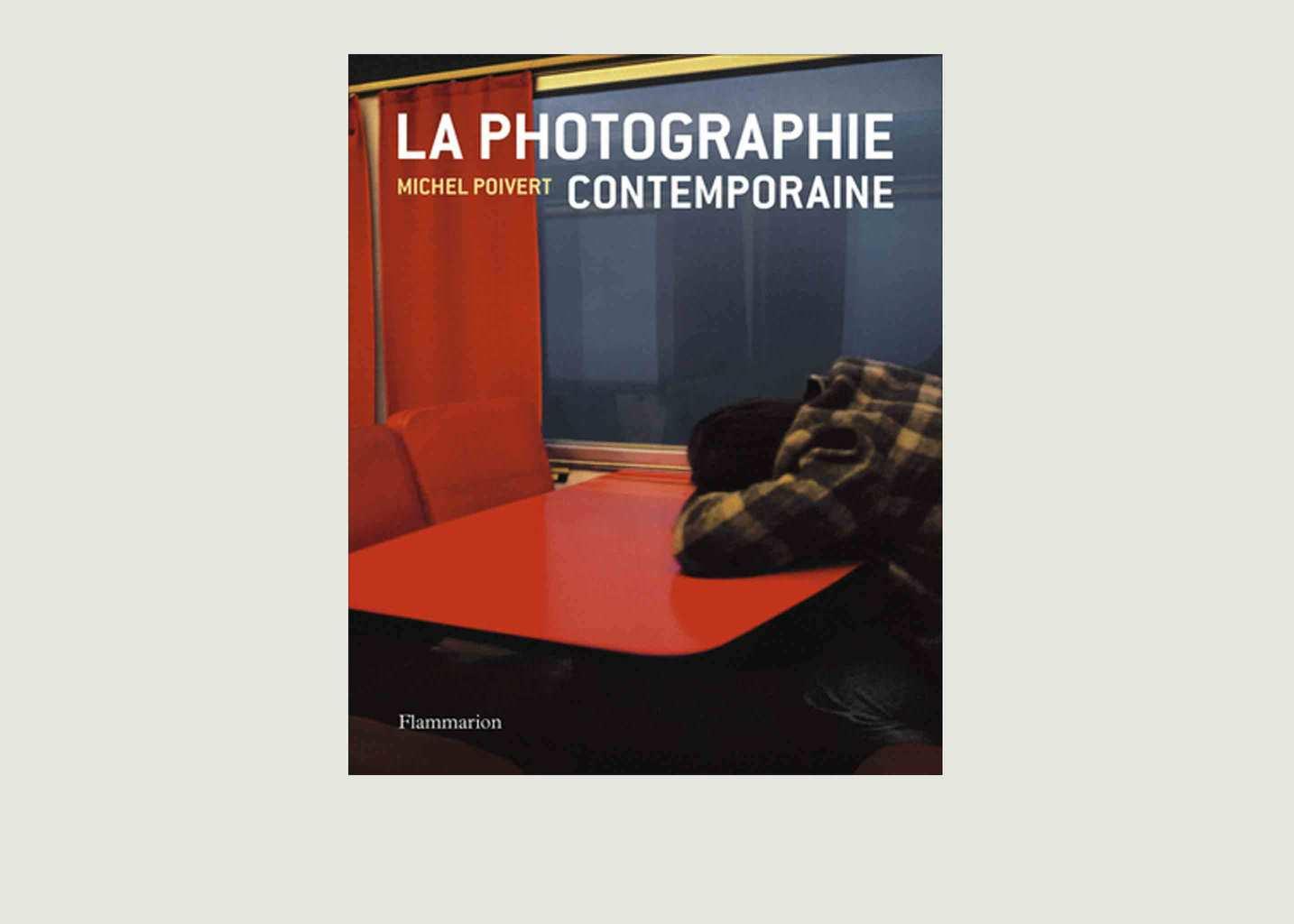 La Photographie Contemporaine - Flammarion