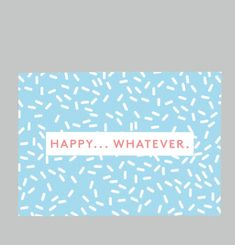 Happy ... Whatever Card